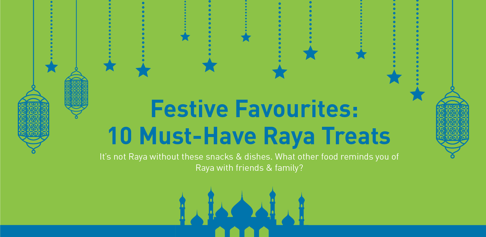 Festive Favourites: 10 Must-Have Raya Treats